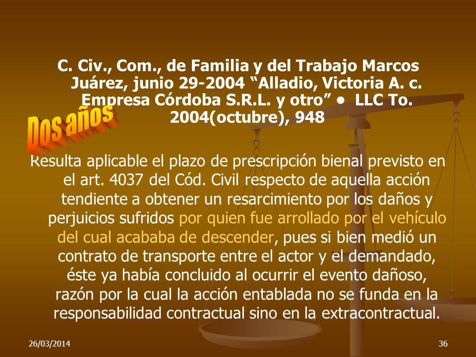 26/03/201436 C. Civ., Com., de Familia y del Trabajo Marcos Juárez, junio 29-2004 Alladio, Victoria A. c. Empresa Córdoba S.R.L. y otro LLC To. 2004(o