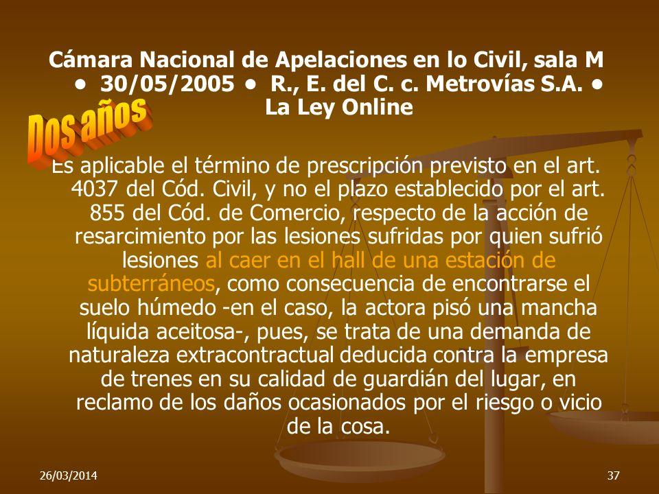 26/03/201437 Cámara Nacional de Apelaciones en lo Civil, sala M 30/05/2005 R., E. del C. c. Metrovías S.A. La Ley Online Es aplicable el término de pr