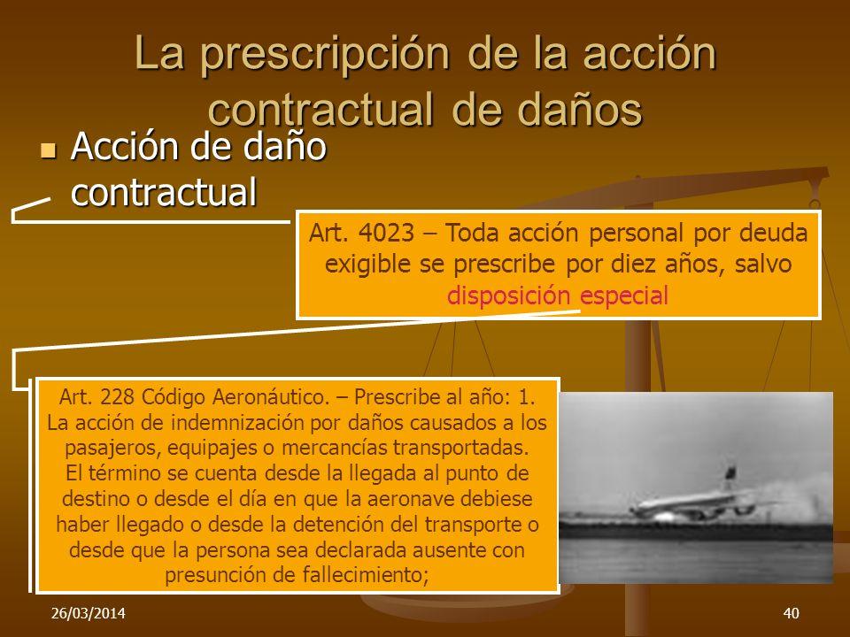 26/03/201440 La prescripción de la acción contractual de daños Acción de daño contractual Acción de daño contractual Art. 4023 – Toda acción personal
