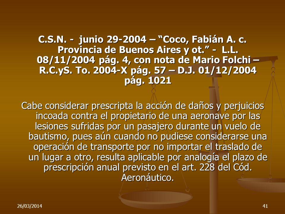 26/03/201441 C.S.N. - junio 29-2004 – Coco, Fabián A. c. Provincia de Buenos Aires y ot. - L.L. 08/11/2004 pág. 4, con nota de Mario Folchi – R.C.yS.