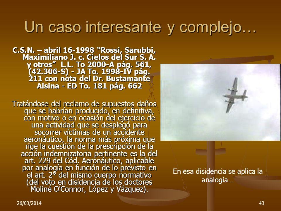 26/03/201443 Un caso interesante y complejo… C.S.N. – abril 16-1998 Rossi, Sarubbi, Maximiliano J. c. Cielos del Sur S. A. y otros L.L. To 2000-A pág.