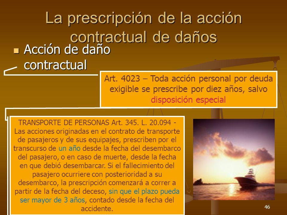 26/03/201446 La prescripción de la acción contractual de daños Acción de daño contractual Acción de daño contractual Art. 4023 – Toda acción personal