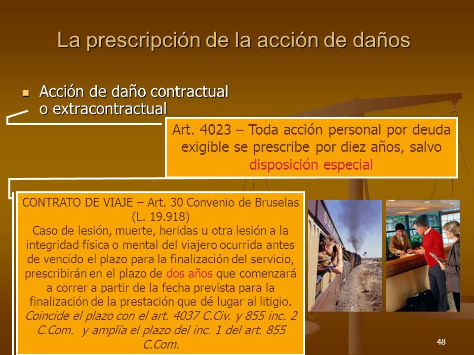 26/03/201448 La prescripción de la acción de daños Acción de daño contractual o extracontractual Acción de daño contractual o extracontractual Art. 40