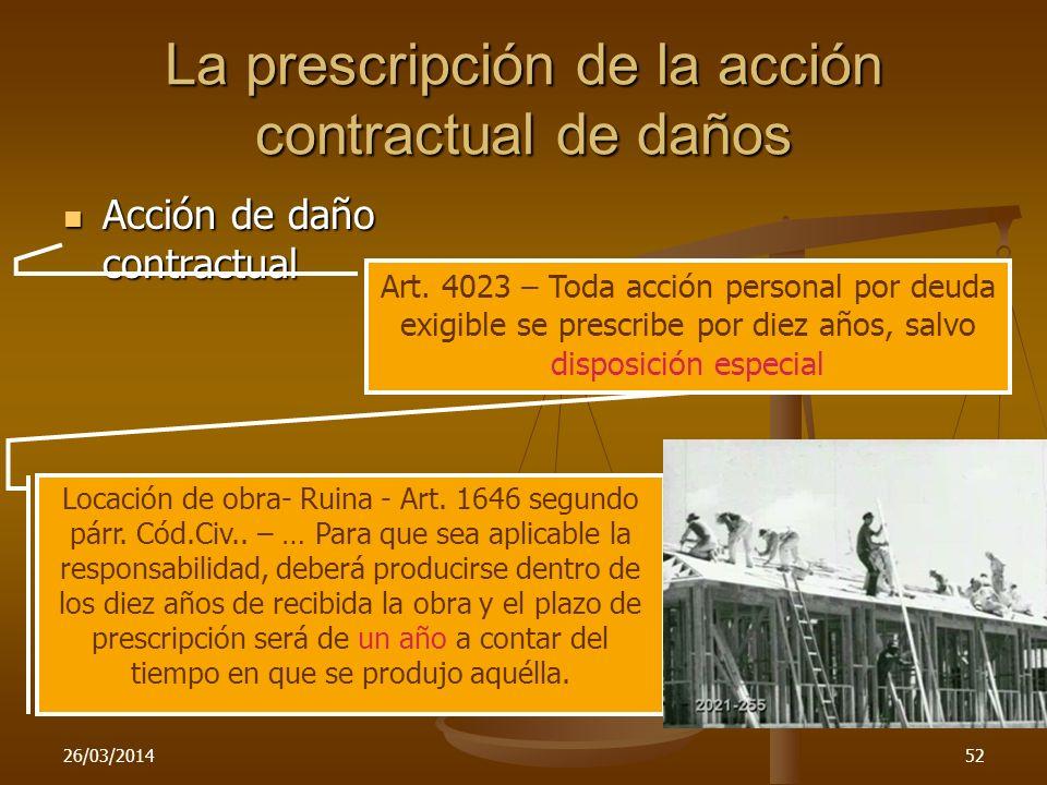 26/03/201452 La prescripción de la acción contractual de daños Acción de daño contractual Acción de daño contractual Art. 4023 – Toda acción personal