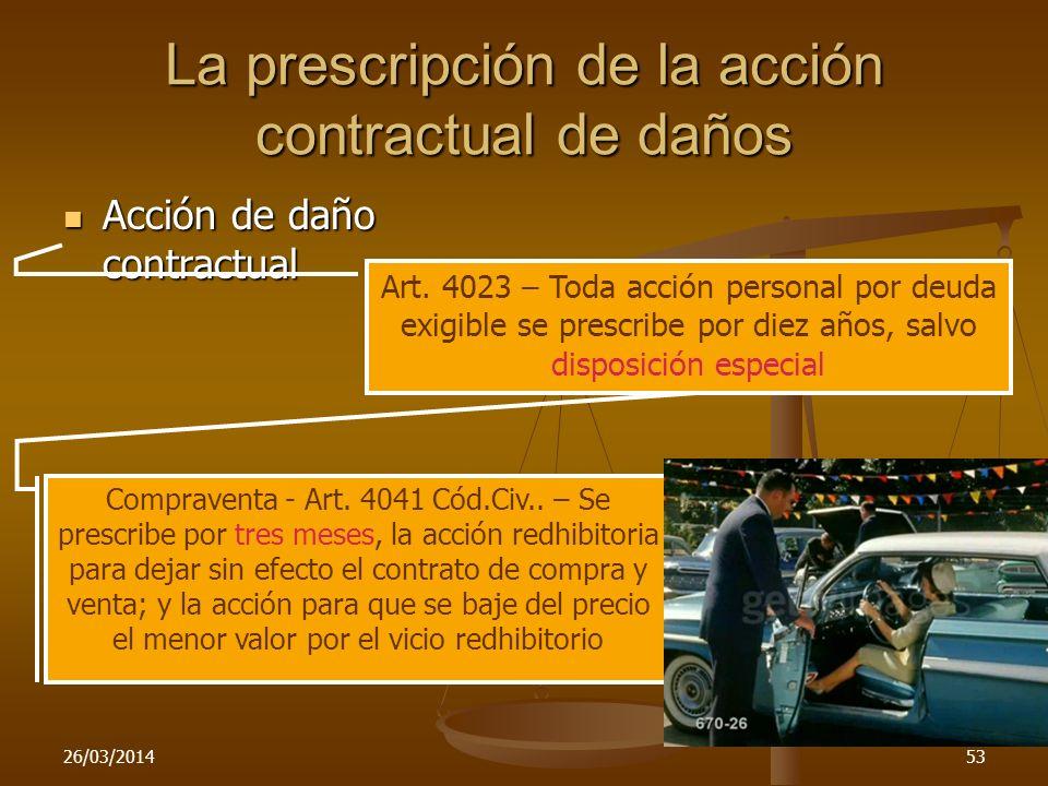 26/03/201453 La prescripción de la acción contractual de daños Acción de daño contractual Acción de daño contractual Art. 4023 – Toda acción personal