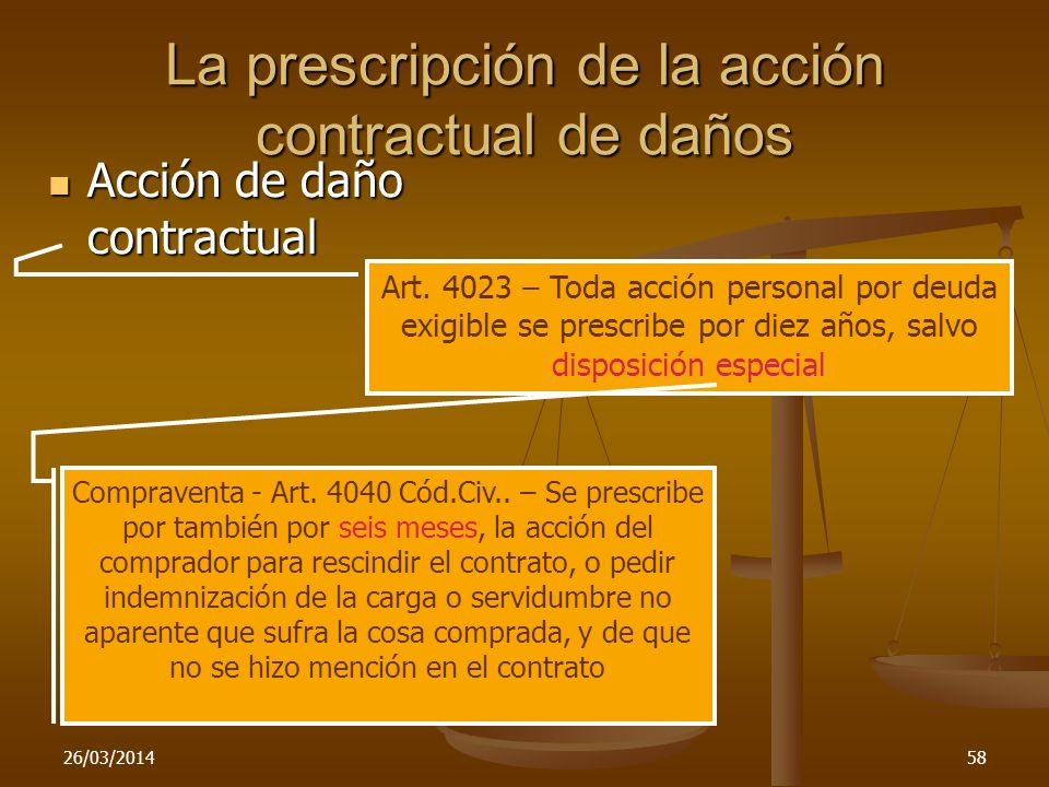 26/03/201458 La prescripción de la acción contractual de daños Acción de daño contractual Acción de daño contractual Art. 4023 – Toda acción personal