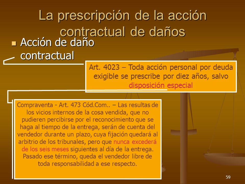 26/03/201459 La prescripción de la acción contractual de daños Acción de daño contractual Acción de daño contractual Art. 4023 – Toda acción personal