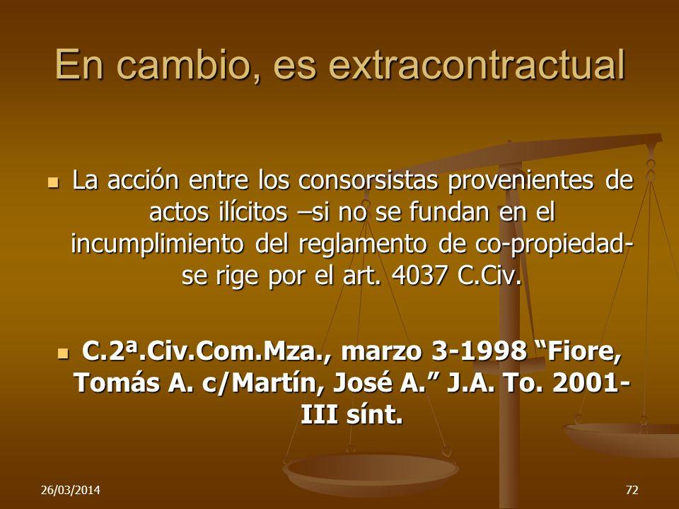 En cambio, es extracontractual La acción entre los consorsistas provenientes de actos ilícitos –si no se fundan en el incumplimiento del reglamento de