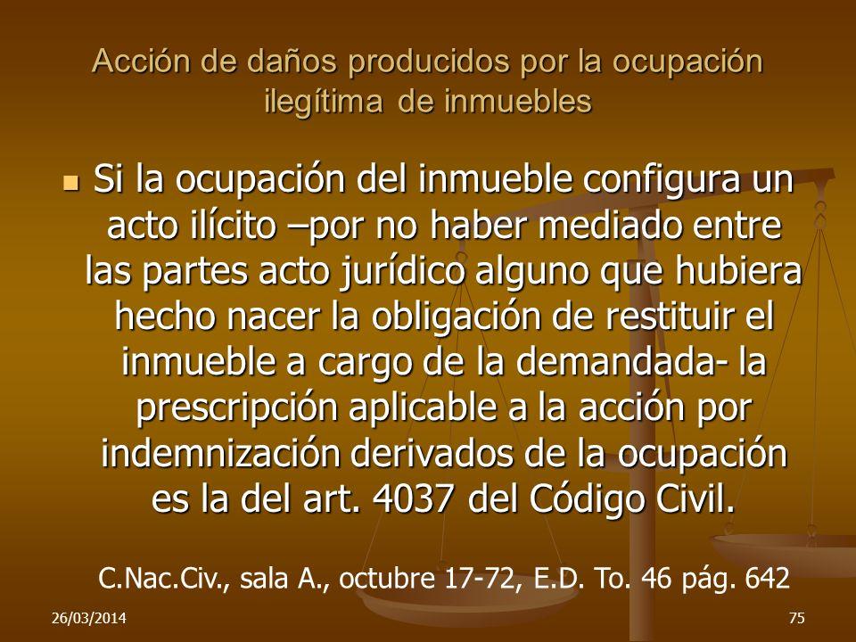 Acción de daños producidos por la ocupación ilegítima de inmuebles Si la ocupación del inmueble configura un acto ilícito –por no haber mediado entre