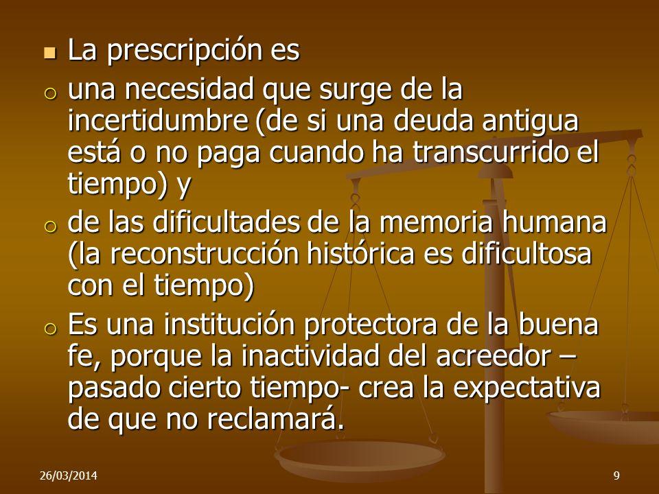 La prescripción es La prescripción es o una necesidad que surge de la incertidumbre (de si una deuda antigua está o no paga cuando ha transcurrido el