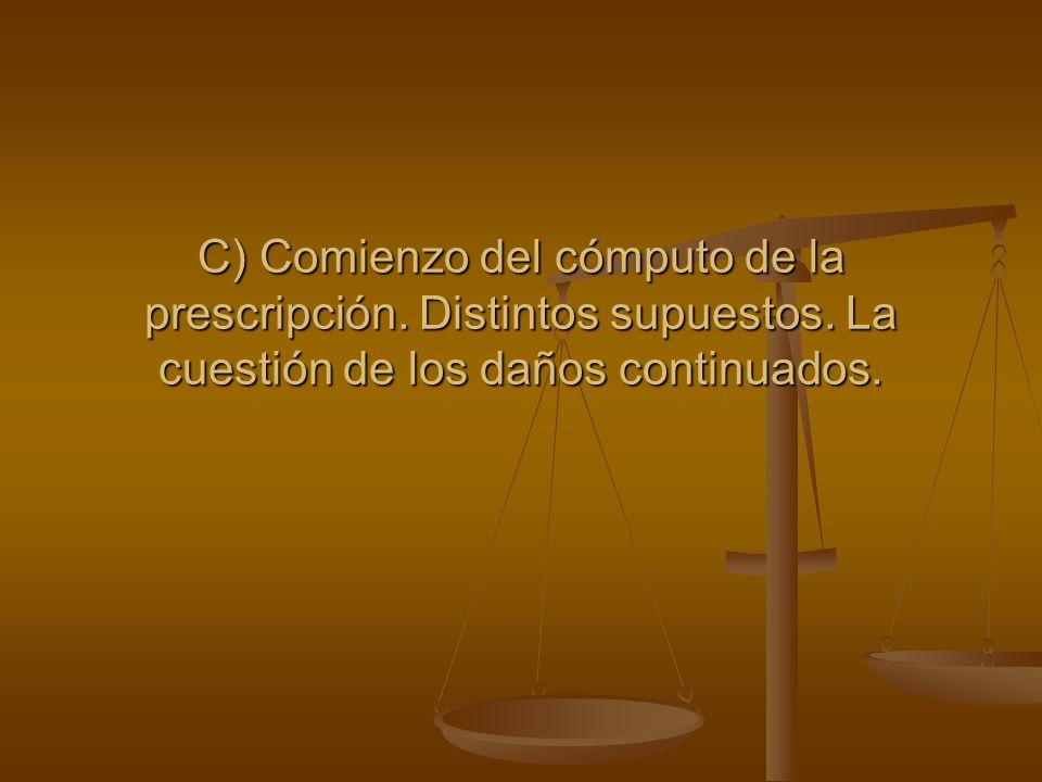 C) Comienzo del cómputo de la prescripción. Distintos supuestos. La cuestión de los daños continuados.