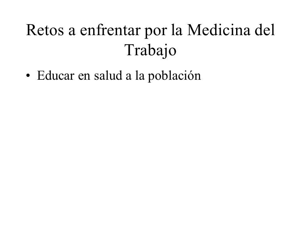 Retos a enfrentar por la Medicina del Trabajo Educar en salud a la población.