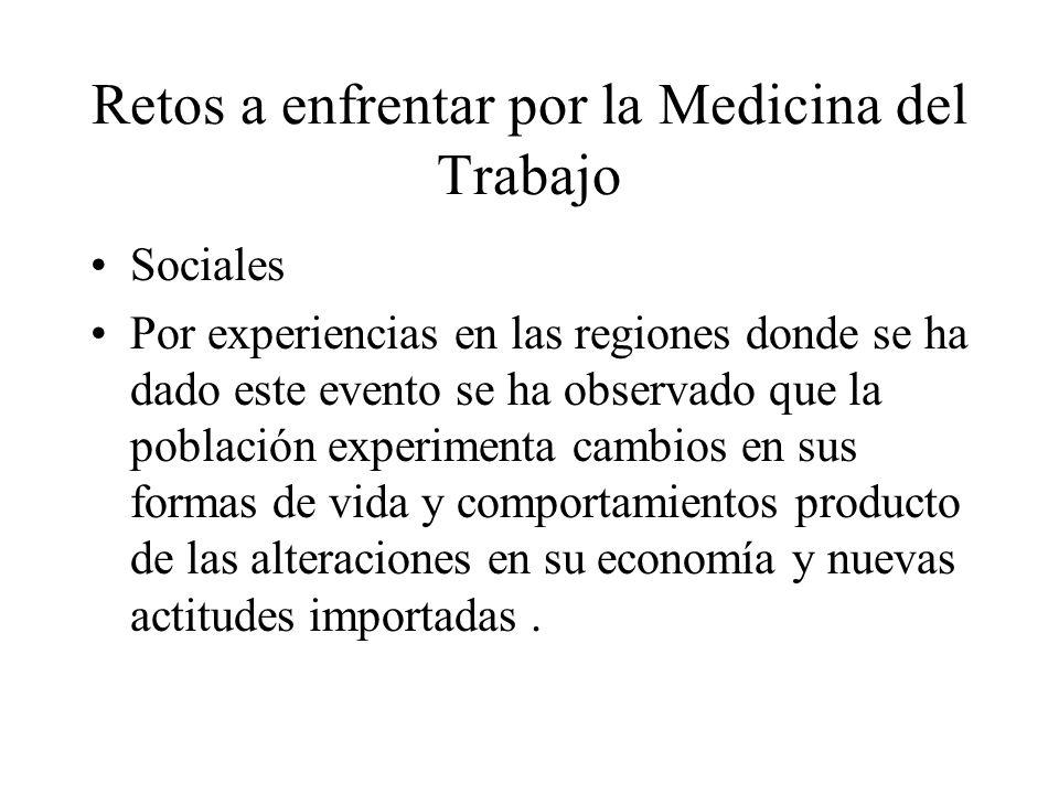 Retos a enfrentar por la Medicina del Trabajo Sociales Por experiencias en las regiones donde se ha dado este evento se ha observado que la población