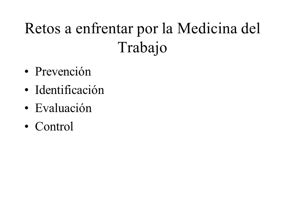 Retos a enfrentar por la Medicina del Trabajo Prevención Identificación Evaluación Control