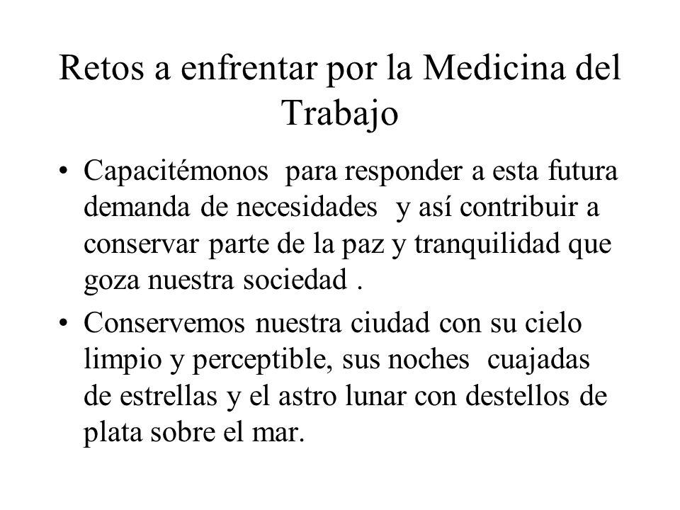 Retos a enfrentar por la Medicina del Trabajo Capacitémonos para responder a esta futura demanda de necesidades y así contribuir a conservar parte de
