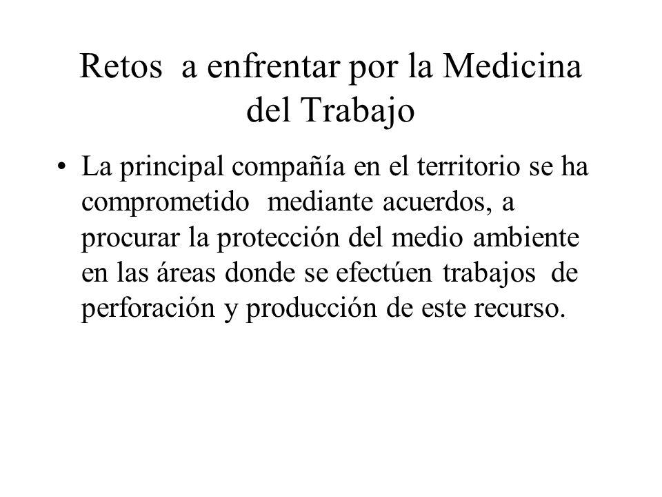 Retos a enfrentar por la Medicina del Trabajo La principal compañía en el territorio se ha comprometido mediante acuerdos, a procurar la protección de