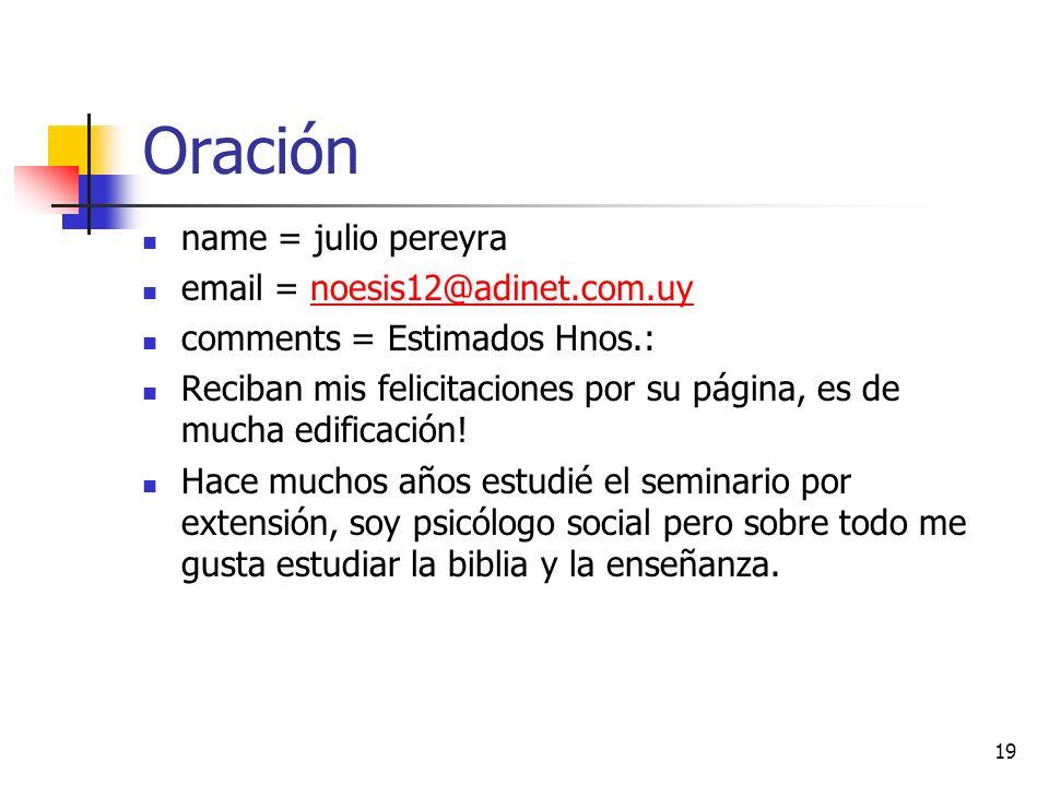 Oración name = julio pereyra email = noesis12@adinet.com.uynoesis12@adinet.com.uy comments = Estimados Hnos.: Reciban mis felicitaciones por su página, es de mucha edificación.