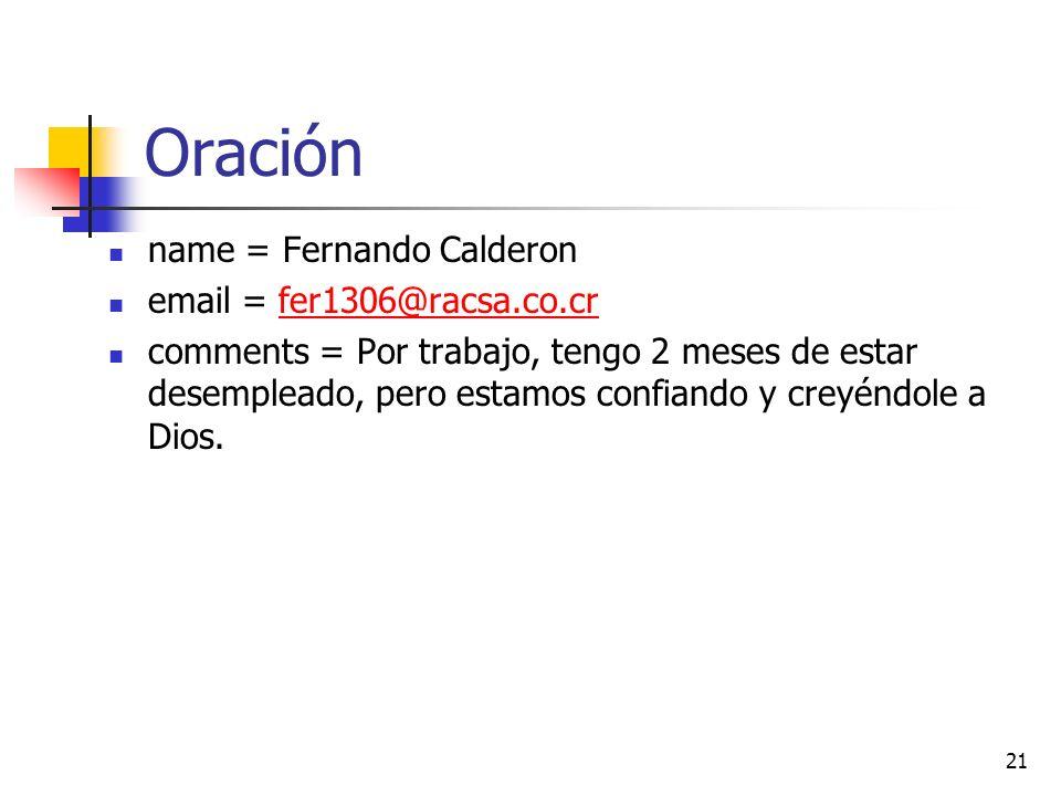 Oración name = Fernando Calderon email = fer1306@racsa.co.crfer1306@racsa.co.cr comments = Por trabajo, tengo 2 meses de estar desempleado, pero estamos confiando y creyéndole a Dios.