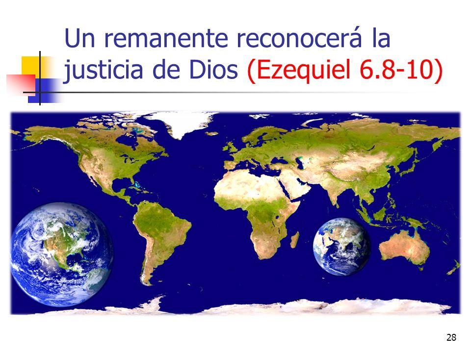 Un remanente reconocerá la justicia de Dios (Ezequiel 6.8-10) 28