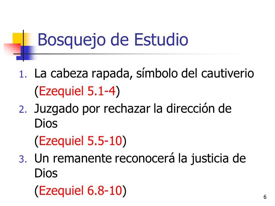 Bosquejo de Estudio 1.La cabeza rapada, símbolo del cautiverio (Ezequiel 5.1-4) 2.