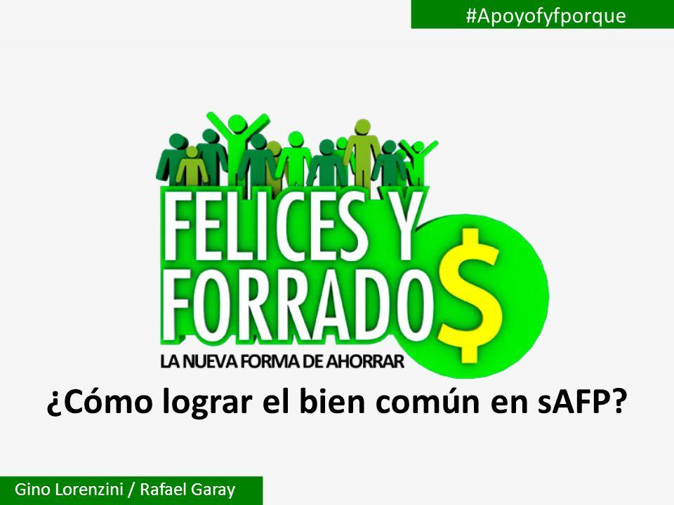 ¿Cómo lograr el bien común en sAFP? #Apoyofyfporque Gino Lorenzini / Rafael Garay