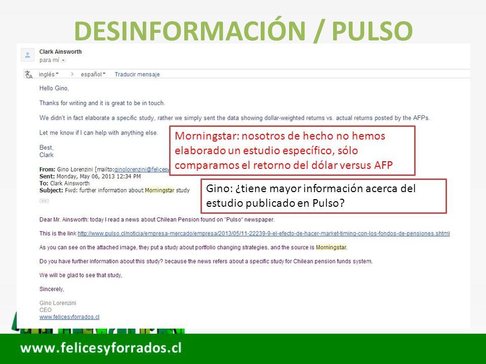 DESINFORMACIÓN / PULSO FUENTE: MORNINGSTAR Gino: ¿tiene mayor información acerca del estudio publicado en Pulso? Morningstar: nosotros de hecho no hem