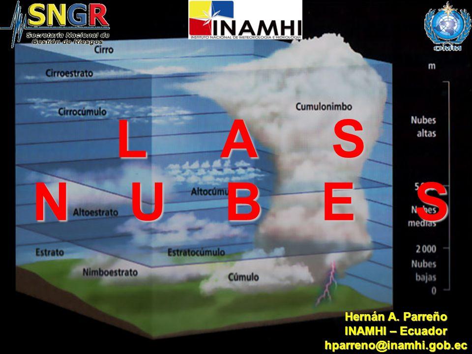 L A S N U B E S Hernán A. Parreño INAMHI – Ecuador hparreno@inamhi.gob.ec