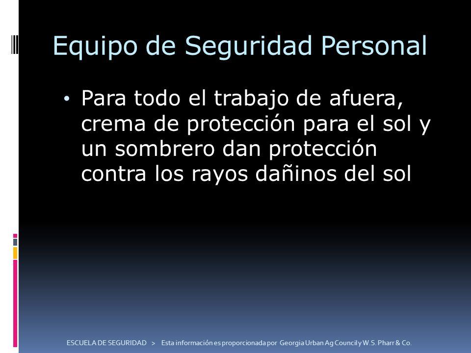 ESCUELA DE SEGURIDAD > Esta información es proporcionada por Georgia Urban Ag Council y W.S. Pharr & Co. Equipo de Seguridad Personal Para todo el tra