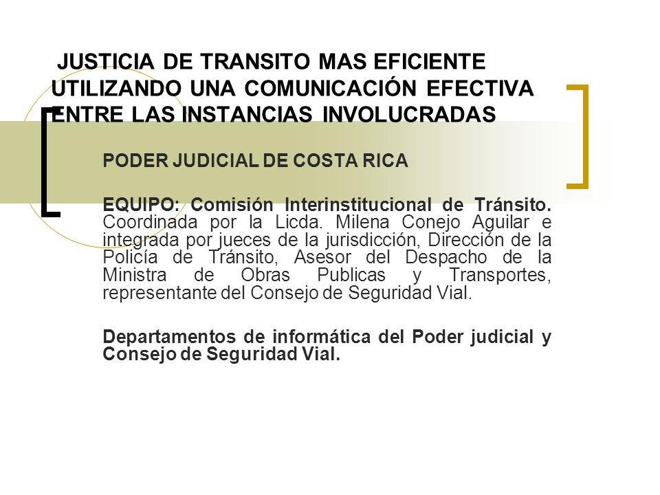 JUSTICIA DE TRANSITO MAS EFICIENTE UTILIZANDO UNA COMUNICACIÓN EFECTIVA ENTRE LAS INSTANCIAS INVOLUCRADAS PODER JUDICIAL DE COSTA RICA EQUIPO: Comisión Interinstitucional de Tránsito.