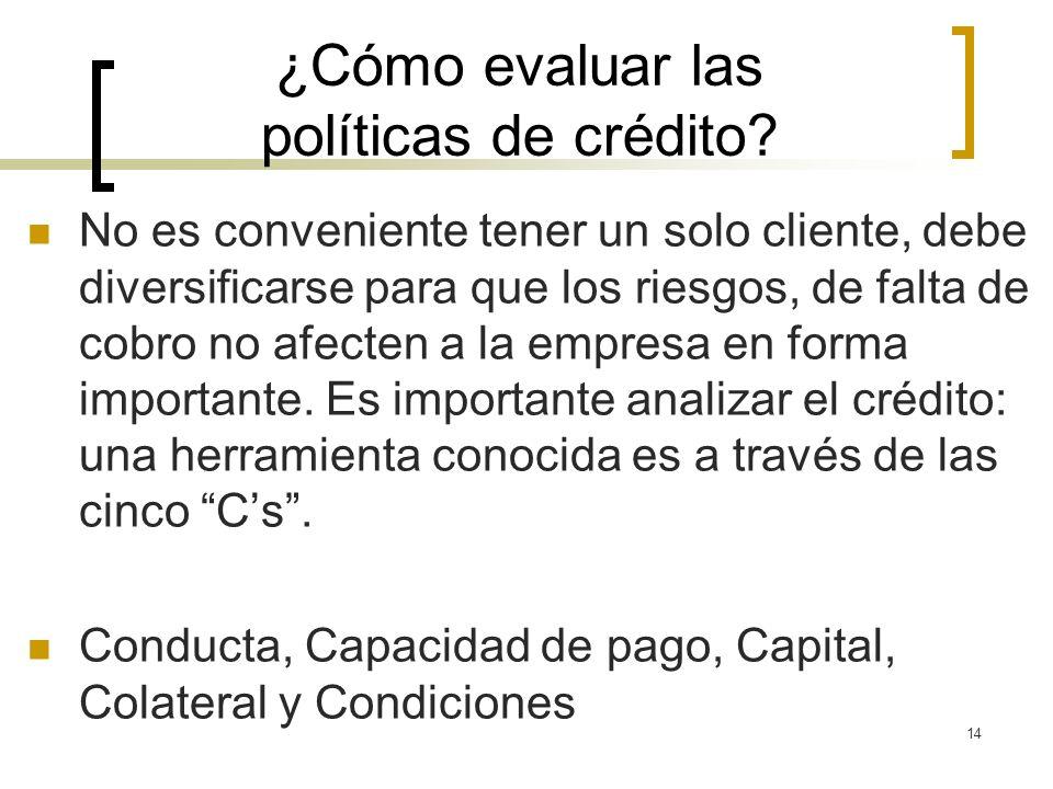 14 ¿Cómo evaluar las políticas de crédito? No es conveniente tener un solo cliente, debe diversificarse para que los riesgos, de falta de cobro no afe