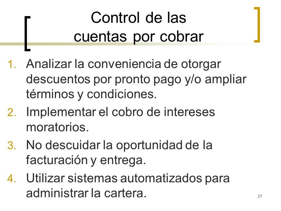 21 Control de las cuentas por cobrar 1. Analizar la conveniencia de otorgar descuentos por pronto pago y/o ampliar términos y condiciones. 2. Implemen