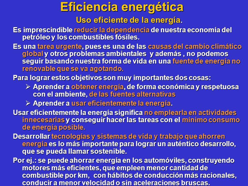 Eficiencia energética Uso eficiente de la energía. Es imprescindible reducir la dependencia de nuestra economía del petróleo y los combustibles fósile