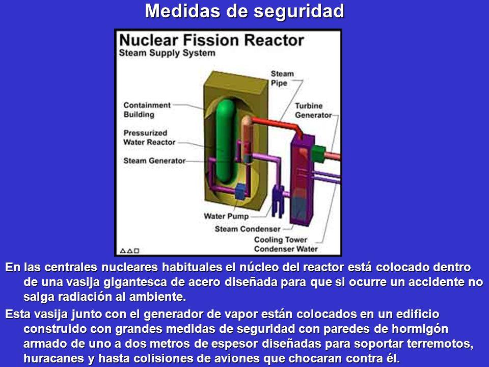 Medidas de seguridad En las centrales nucleares habituales el núcleo del reactor está colocado dentro de una vasija gigantesca de acero diseñada para