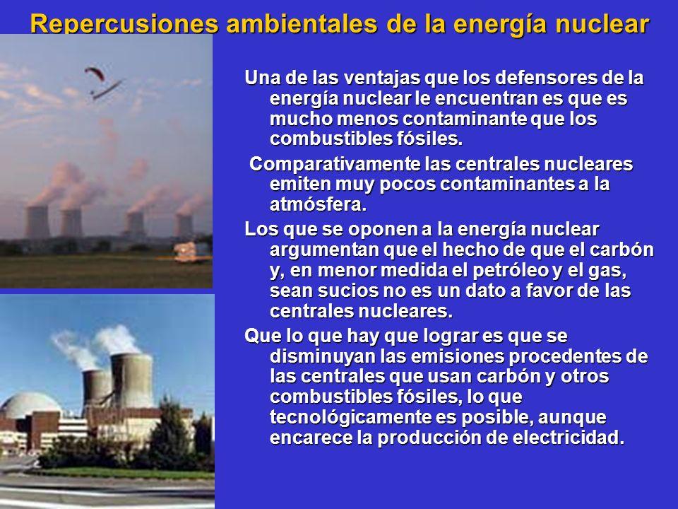 Repercusiones ambientales de la energía nuclear Una de las ventajas que los defensores de la energía nuclear le encuentran es que es mucho menos conta