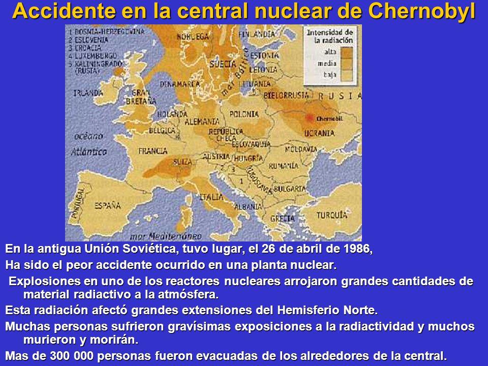 Accidente en la central nuclear de Chernobyl En la antigua Unión Soviética, tuvo lugar, el 26 de abril de 1986, Ha sido el peor accidente ocurrido en