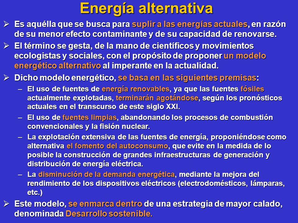 Energía alternativa Es aquélla que se busca para suplir a las energías actuales, en razón de su menor efecto contaminante y de su capacidad de renovar