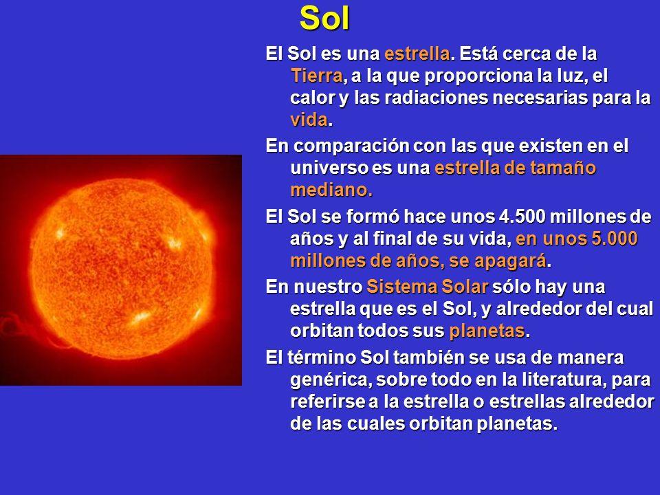 Sol El Sol es una estrella. Está cerca de la Tierra, a la que proporciona la luz, el calor y las radiaciones necesarias para la vida. En comparación c