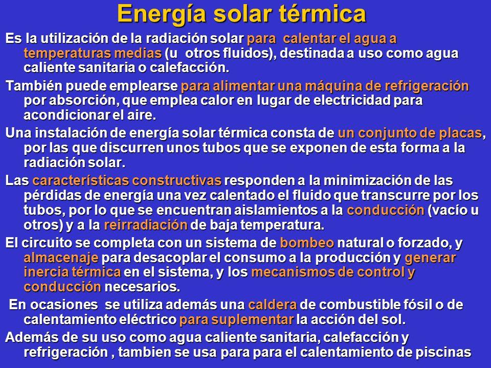 Energía solar térmica Es la utilización de la radiación solar para calentar el agua a temperaturas medias (u otros fluidos), destinada a uso como agua