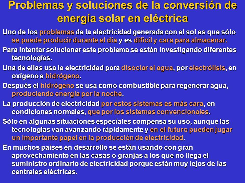 Problemas y soluciones de la conversión de energía solar en eléctrica Uno de los problemas de la electricidad generada con el sol es que sólo se puede