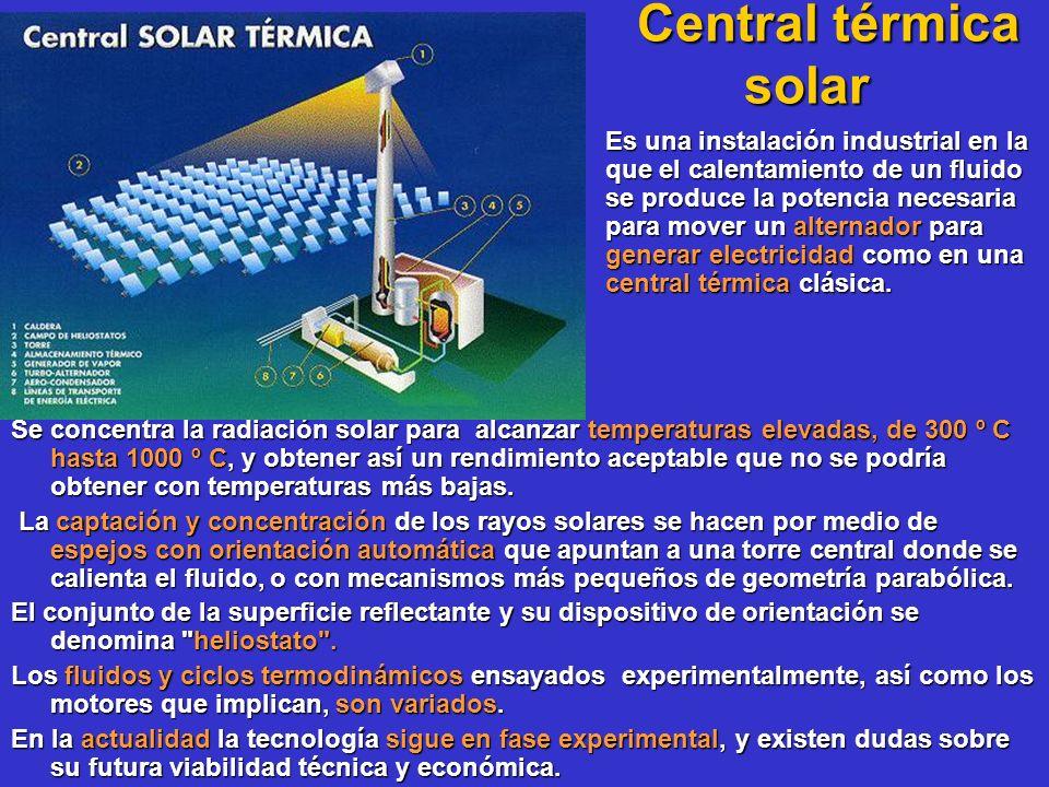Central térmica solar Central térmica solar Se concentra la radiación solar para alcanzar temperaturas elevadas, de 300 º C hasta 1000 º C, y obtener
