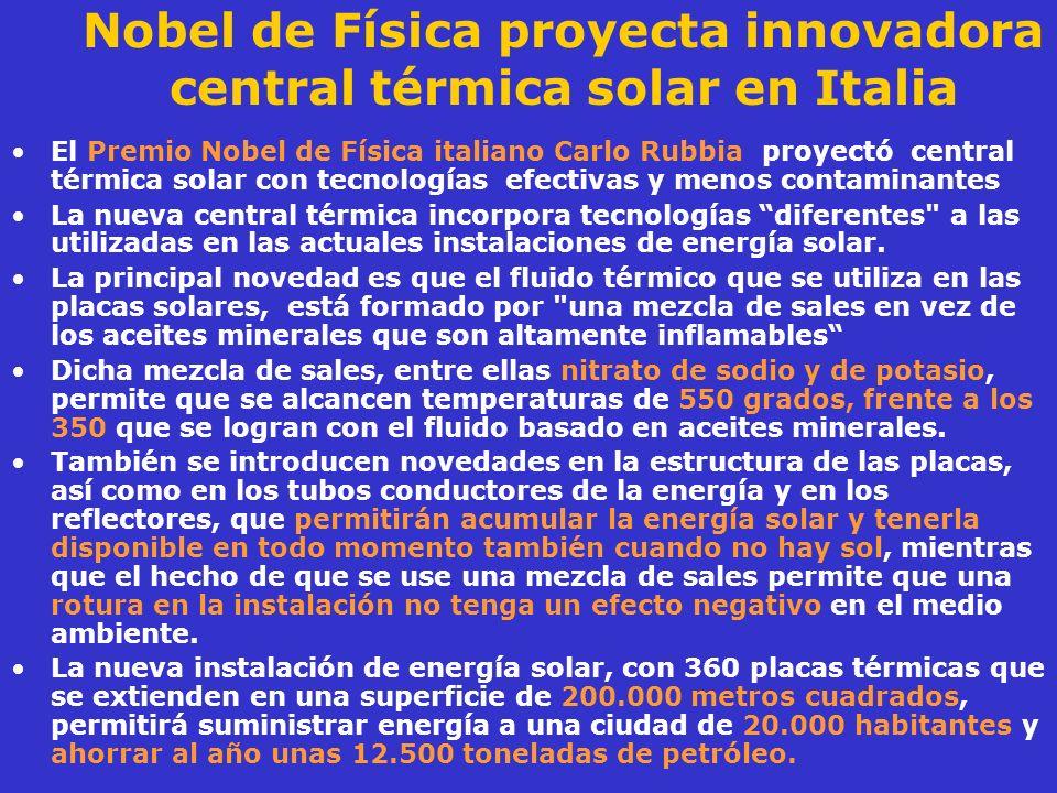 Nobel de Física proyecta innovadora central térmica solar en Italia El Premio Nobel de Física italiano Carlo Rubbia proyectó central térmica solar con