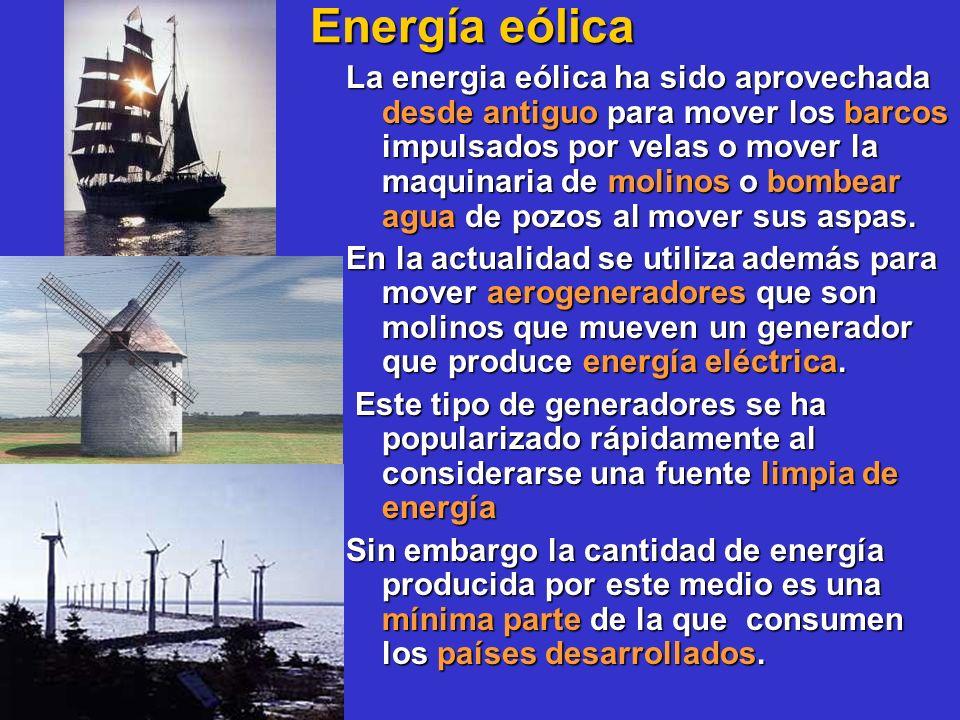 Energía eólica La energia eólica ha sido aprovechada desde antiguo para mover los barcos impulsados por velas o mover la maquinaria de molinos o bombe