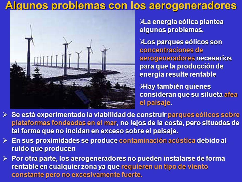 Algunos problemas con los aerogeneradores Se está experimentado la viabilidad de construir parques eólicos sobre plataformas fondeadas en el mar, no l