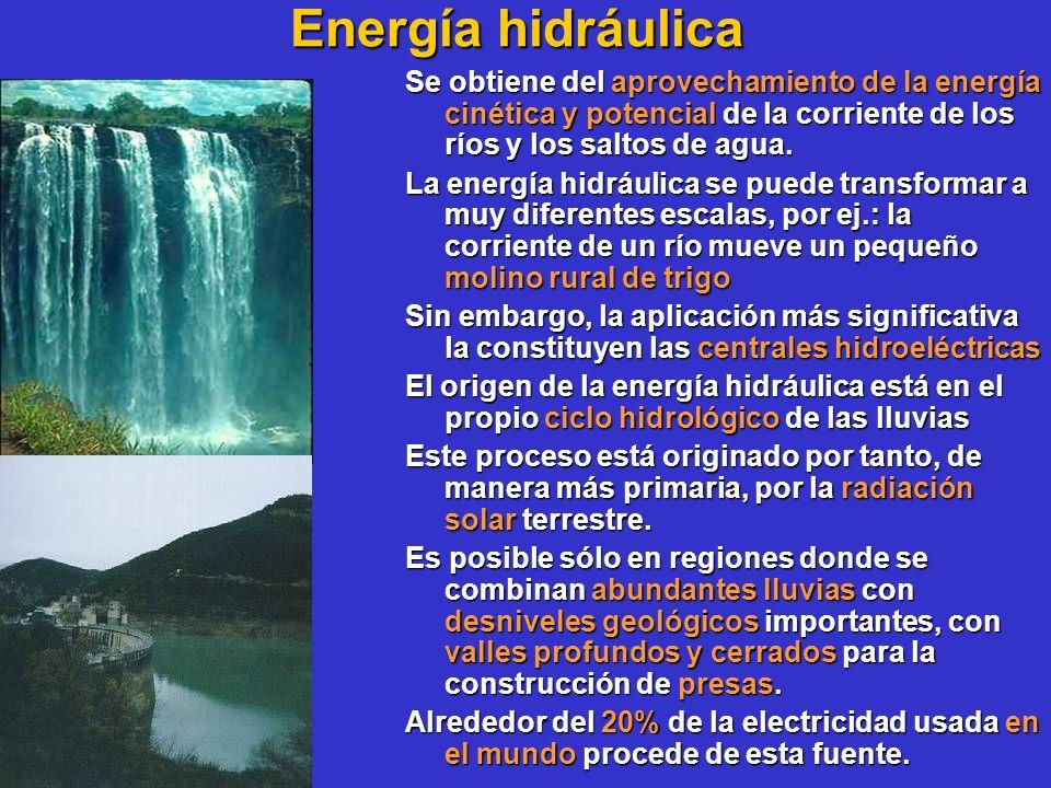 Energía hidráulica Se obtiene del aprovechamiento de la energía cinética y potencial de la corriente de los ríos y los saltos de agua. La energía hidr