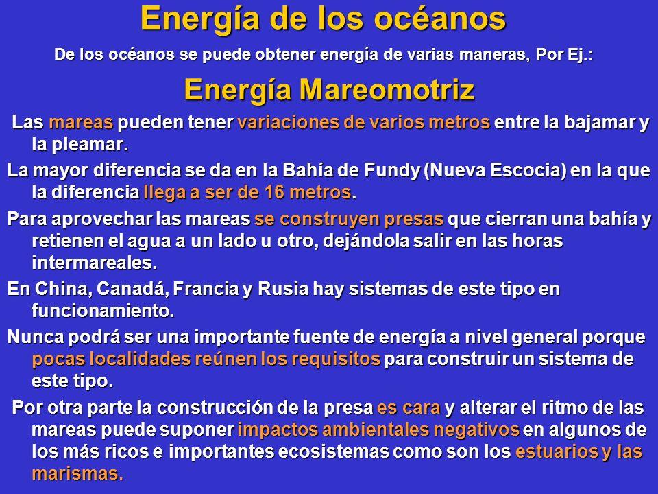 Energía de los océanos De los océanos se puede obtener energía de varias maneras, Por Ej.: De los océanos se puede obtener energía de varias maneras,