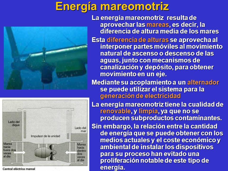 Energía mareomotriz La energía mareomotriz resulta de aprovechar las mareas, es decir, la diferencia de altura media de los mares Esta diferencia de a