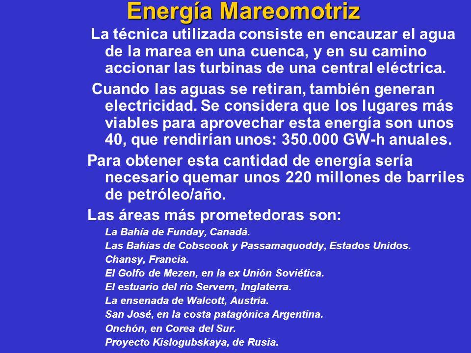 Energía Mareomotriz La técnica utilizada consiste en encauzar el agua de la marea en una cuenca, y en su camino accionar las turbinas de una central e