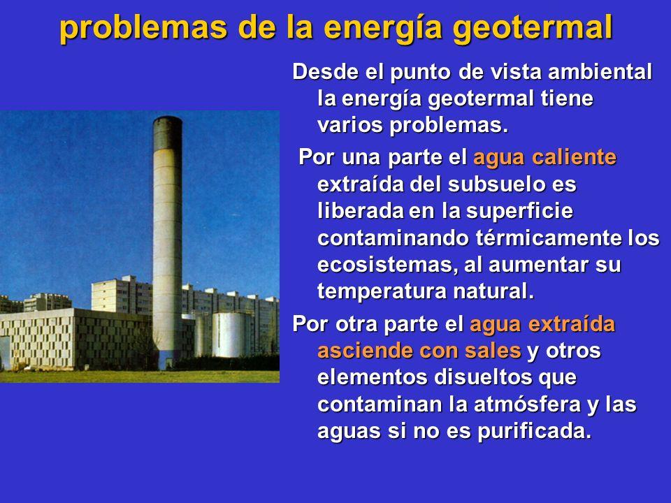 problemas de la energía geotermal Desde el punto de vista ambiental la energía geotermal tiene varios problemas. Por una parte el agua caliente extraí