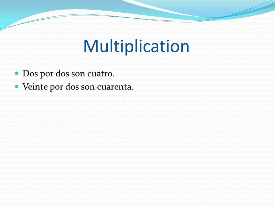 Multiplication Dos por dos son cuatro. Veinte por dos son cuarenta.