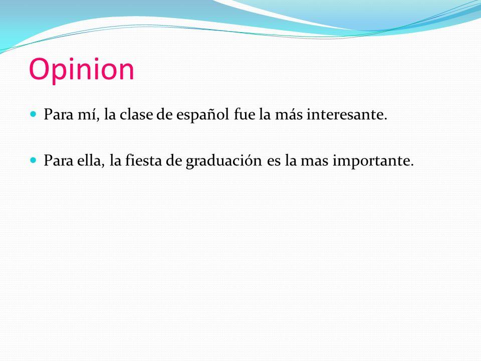 Opinion Para mí, la clase de español fue la más interesante.
